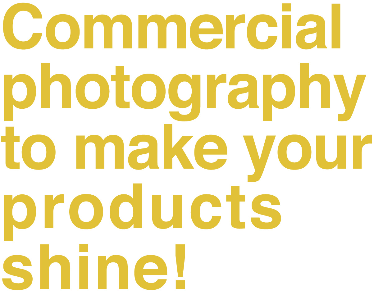 commercial photography to make your products shine